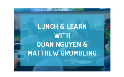 Lunch and Learn with Quan Nguyen & Matthew Grumbling
