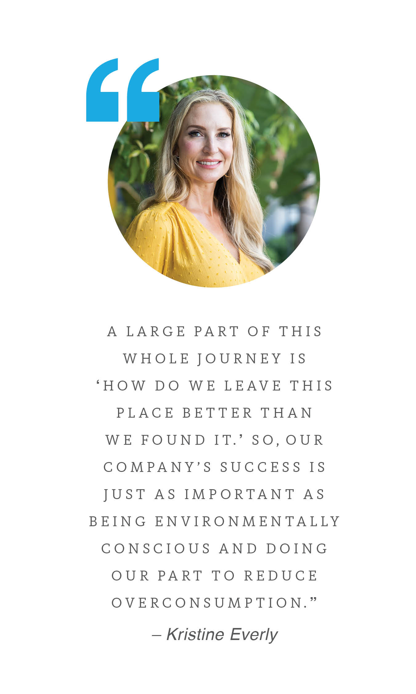 """A large part of this whole journey is 'how do we leave this place better than we found it.' So, our company's success is just as important as being environmentally conscious and doing our part to reduce overconsumption."" – Kristine Everly, co-founder of Brevvie"